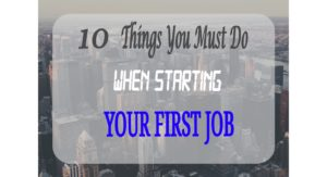 10 Things You Must Do When Starting Your First Job