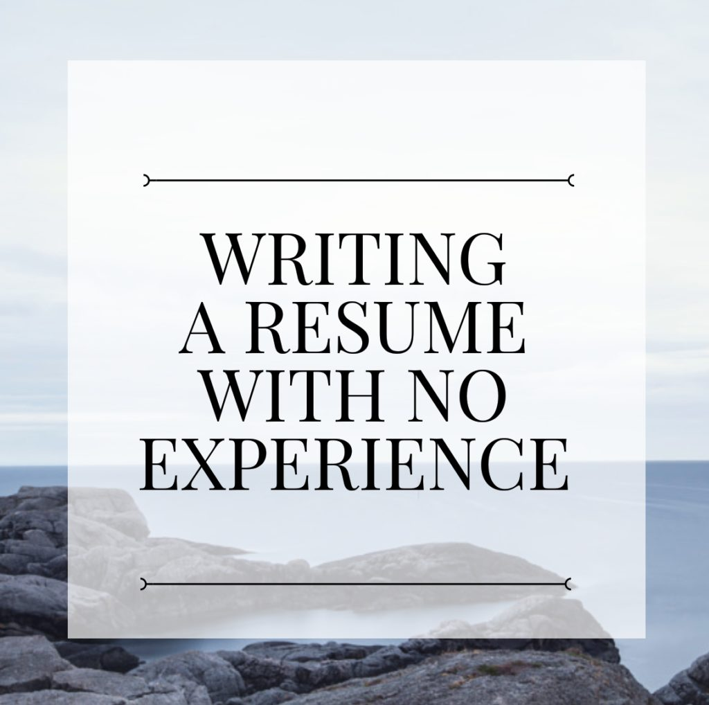 Writing a resume with no experience